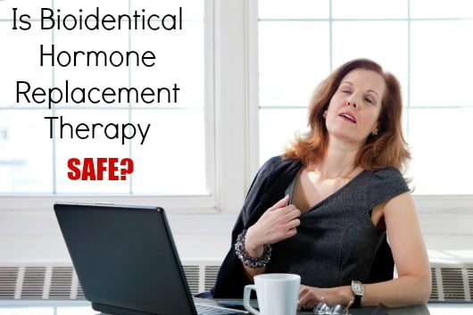 Bioidentical Hormone Replacement Therapy Safe
